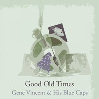 Good Old Times — Gene Vincent & His Blue Caps