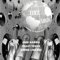 A Tiny Shoe - Remix (feat. Josh Harris, Tracy Young, Bruno Linares) — Jimmy D Robinson
