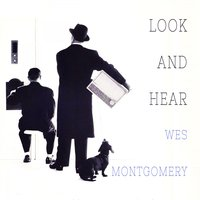 Look and Hear — Wes Montgomery, The Montgomery Brothers
