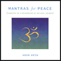 Mantras for Peace (Chanted in a Background of Natural Sounds) — Arun Amin