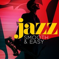 Jazz: Smooth & Easy — Easy Listening Music
