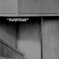 Housebound — DIE BY WIRE