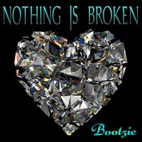 Nothing Is Broken — Bootzie
