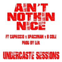 Ain't Nothin' Nice — Capriccio, Spac3man, Undercaste Sessions, B Cole