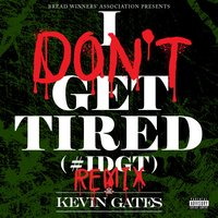 I Don't Get Tired (#IDGT) — Kevin Gates
