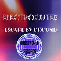 Escape by Ground — Electrocuted