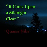 It Came Upon a Midnight Clear — Quasar Nibs