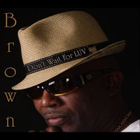 Don't Wait for Luv — Brown