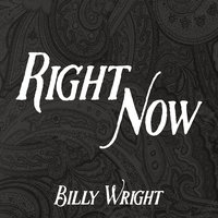 Right Now — Billy Wright