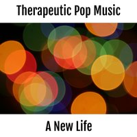 Therapeutic Pop Music - A New Life — Therapeutic Music