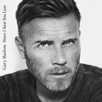Since I Saw You Last — Gary Barlow