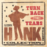 Turn Back The Years - The Essential Hank Williams Collection — Hank Williams