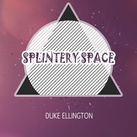 Splintery Space — Duke Ellington & His Cotton Club Orchestra, The Jungle Band, The Harlem Footwarmers