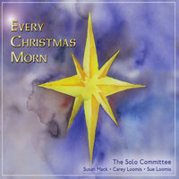 Every Christmas Morn — The Solo Committee
