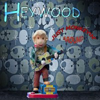 Just Monkeyin' Around — Heywood