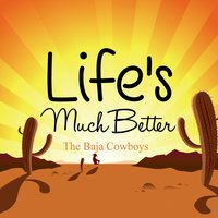 Life's Much Better — The Baja Cowboys