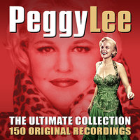 The Ultimate Collection - 150 Original Recordings — Peggy Lee