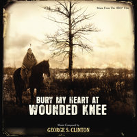 Bury My Heart At Wounded Knee — George S. Clinton