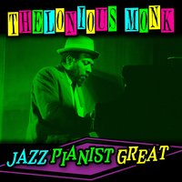 Jazz Pianist Great — Thelonious Monk