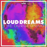 The Loud Dreams — The Burgeoning