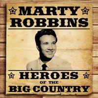 Heroes of the Big Country - Marty Robbins — Marty Robbins