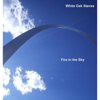 Fire in the Sky (Radio) — White Oak Staves