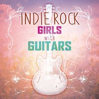 Indie Rock Girls with Guitars — сборник