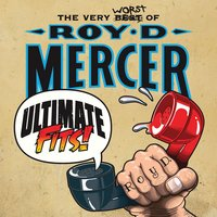 Ultimate Fits - The Very Worst of Roy D. Mercer — Roy D. Mercer