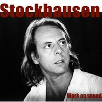 Stockhausen: Work On Sound — Карлхайнц Штокхаузен