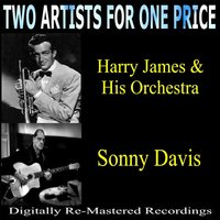 Two Artists For One Price: Harry James & His Orchestra and Sonny Davis — Harry James & His Orchestra, Sonny Davis