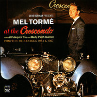 At the Crescendo 1954 - 1957 — Mel Tormé, Al Pellegrini Trio, Marty Paich Quintet