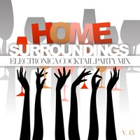Home Surroundings: Electronica Cocktail Party Mix, Vol. 15 — сборник