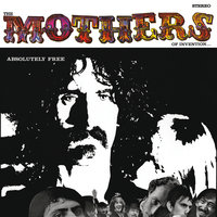 Absolutely Free — Frank Zappa, The Mothers Of Invention