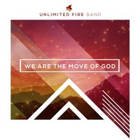 We Are the Move of God — Unlimited Fire Band