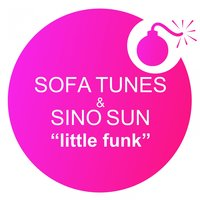 Little Funk — Sofa Tunes, Sino Sun