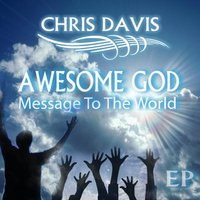Awesome God Message To The World — Chris Davis