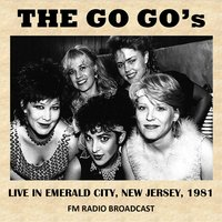 Emerald City, New Jersey, 1981 (FM Radio Broadcast) — The Go Go's