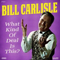What Kind of Deal Is This — Bill Carlisle