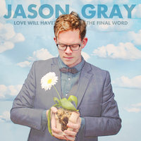 Love Will Have The Final Word — Jason Gray