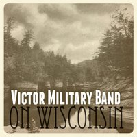On Wisconsin — Victor Military Band