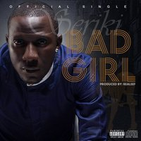 Bad Girl (feat. Sugarbana) — Seriki, Sugarbana