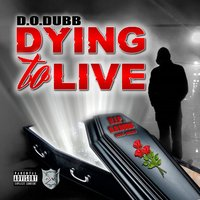 Dying to Live — D.O. Dubb, Dubb Ruffin