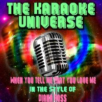 When You Tell Me That You Love Me [In the Style of Diana Ross] — The Karaoke Universe