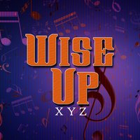 Wise Up — X Y Z