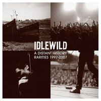 A Distant History: Rarities 1997 - 2007 — Idlewild