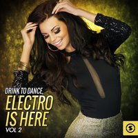 Drink to Dance: Electro is Here, Vol. 2 — сборник