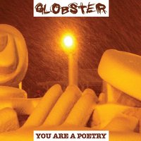 You Are a Poetry — Globster