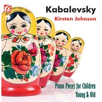 Kabalevsky: Piano Pieces for Children Young & Old — Kirsten Johnson, Dmitri Borisovich Kabalevsky