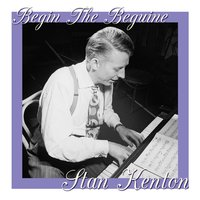 Begin The Beguine — Stan Kenton