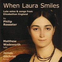 When Laura Smiles - Lute Solos And Songs From Elizabethan England — Matthew Wadsworth / James Gilchrist